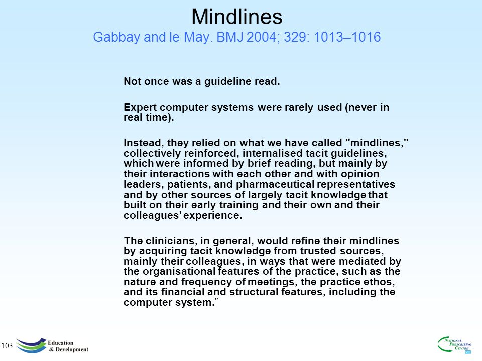 103 Mindlines Gabbay and le May.BMJ 2004; 329: 1013–1016 Not once was a guideline read.