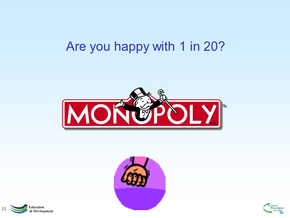31 Are you happy with 1 in 20?