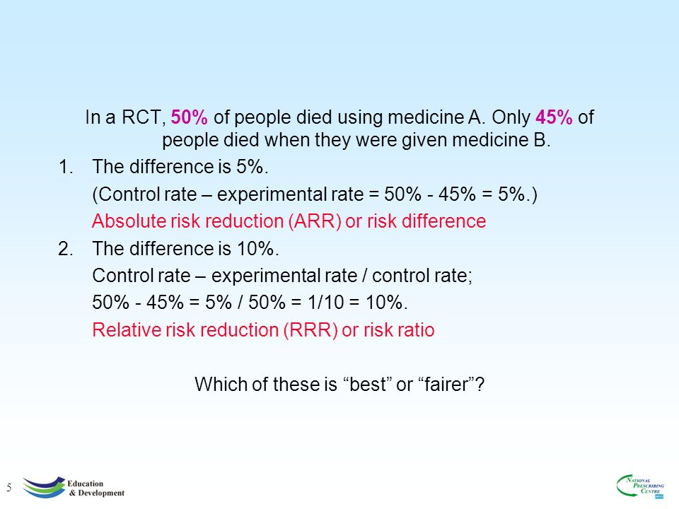 5 In a RCT, 50% of people died using medicine A.