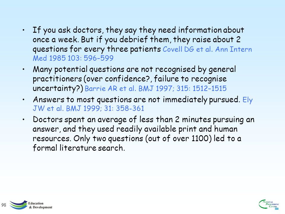98 If you ask doctors, they say they need information about once a week.