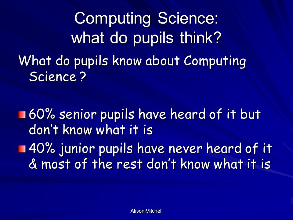 Alison Mitchell What do you think Computing Science might be about? Senior group