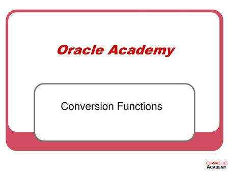 Oracle Academy Conversion Functions.