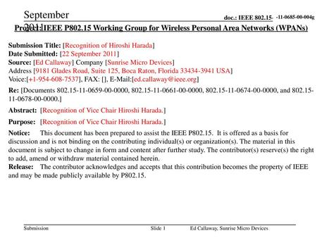 September 2011 -11-0685-00-004g Project: IEEE P802.15 Working Group for Wireless Personal Area Networks (WPANs) Submission Title: [Recognition of Hiroshi.