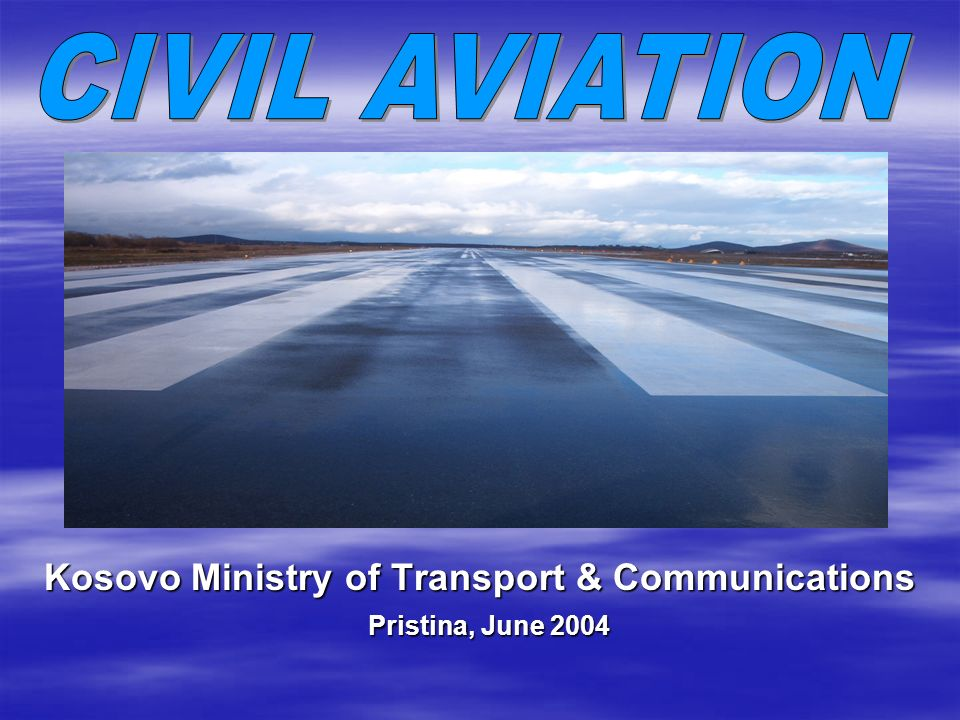 Contents of the presentation Civil Aviation Kosovo Existing Situation Existing Situation Proposed projects Proposed projects