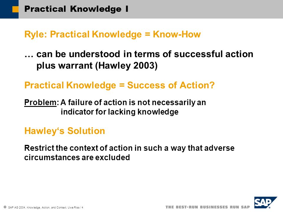 SAP AG 2004, Knowledge, Action, and Context, Uwe Riss / 5 Practical Knowledge II Context Restriction Problem: Such a restriction does only fix a finite number of ………….