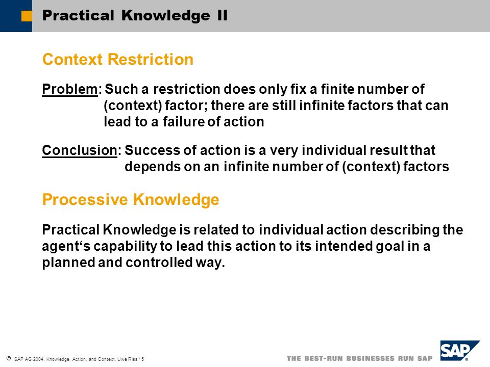 SAP AG 2004, Knowledge, Action, and Context, Uwe Riss / 6 Practical Knowledge III Concept of Possession of Knowledge In general we assume that agents possess knowledge, i.e.