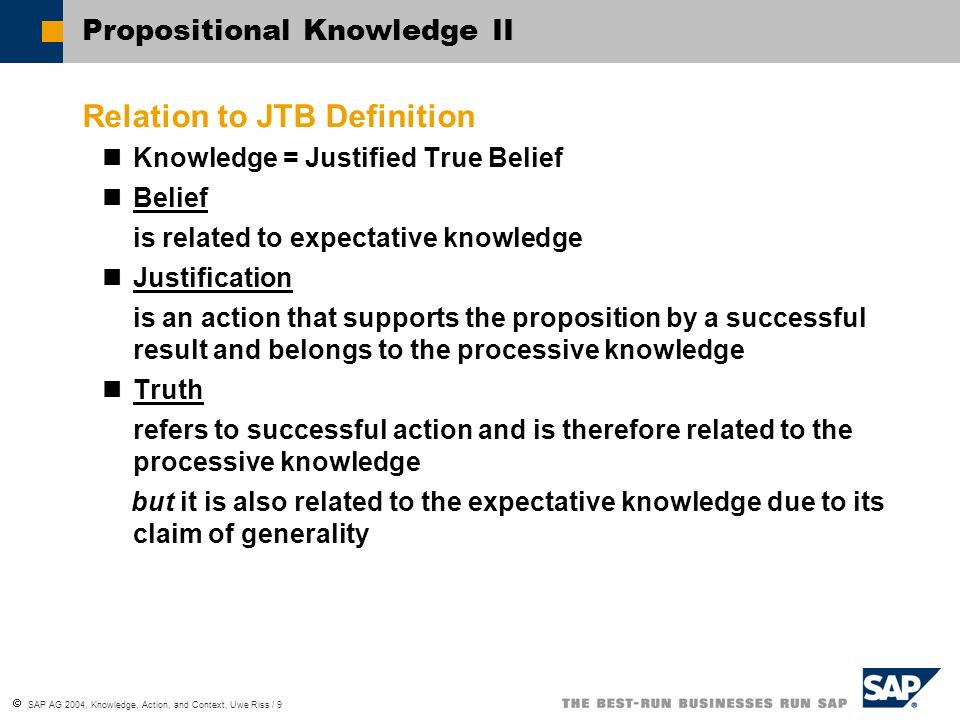 SAP AG 2004, Knowledge, Action, and Context, Uwe Riss / 10 Relation to William James James: Truth = Verification / Verifiability James describes a similar transition from truth as state to truth as process Truth as Process is Verification, i.e.