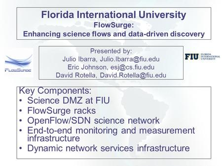 Presented by: Julio Ibarra, Eric Johnson, David Rotella, Key Components: Science DMZ at FIU FlowSurge.