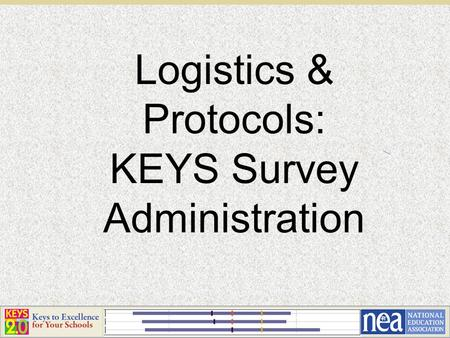 Logistics & Protocols: KEYS Survey Administration.