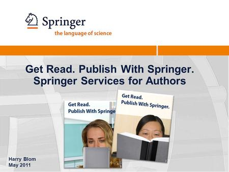Get Read. Publish With Springer. Springer Services for Authors Harry Blom May 2011.