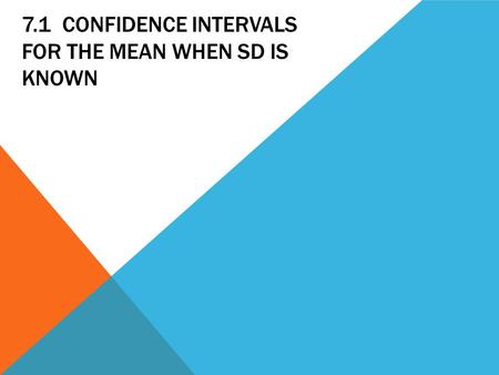 7.1 CONFIDENCE INTERVALS FOR THE MEAN WHEN SD IS KNOWN.