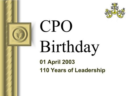CPO Birthday 01 April 2003 110 Years of Leadership.