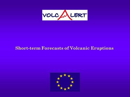 Short-term Forecasts of Volcanic Eruptions. Is it possible to forecast exactly when a volcano will erupt? Not yet, but great progress is being made. This.