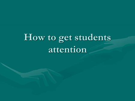 How to get students attention. Index 1. Attention conditions1. Attention conditions 2. Attention types2. Attention types 3. Strategies to get children.