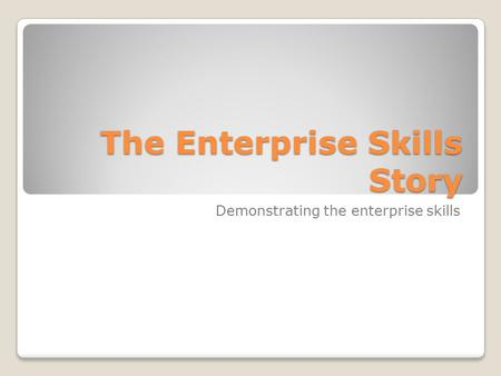 The Enterprise Skills Story Demonstrating the enterprise skills.