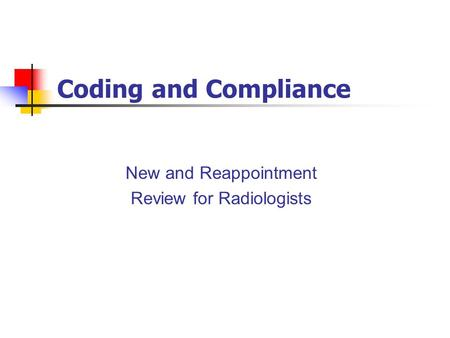 Coding and Compliance New and Reappointment Review for Radiologists.