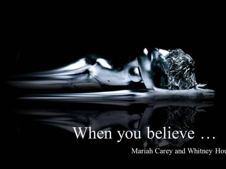 Mariah Carey and Whitney Houston When you believe …
