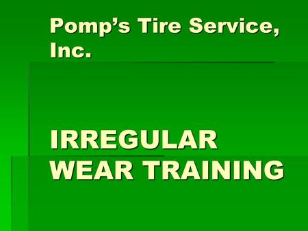 Pomp's Tire Service, Inc. IRREGULAR WEAR TRAINING.