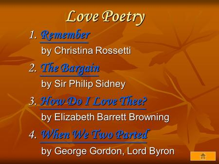 Love Poetry 1. Remember Remember by Christina Rossetti by Christina Rossetti 2. The Bargain The BargainThe Bargain by Sir Philip Sidney by Sir Philip Sidney.