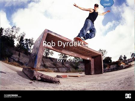 Rob Dyrdek By: Joseph I'm cool!. Accomplishments He built a famous skate park called TF. Rob also beat the world the record for the largest skateboard.