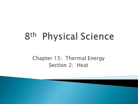 Chapter 15: Thermal Energy Section 2: Heat.  *Heat: transfer of thermal energy from one object to another, when objects are different temperatures 