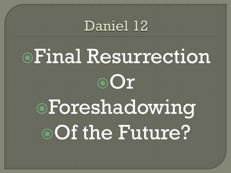  Final Resurrection  Or  Foreshadowing  Of the Future?