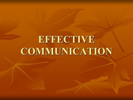 EFFECTIVE COMMUNICATION. Good Communication Good communication is an essential tool for life. In Module #2, we spoke of the importance of good communication.