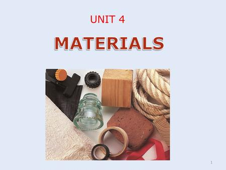 UNIT 4 1. Classification of materials Can be Classified into two main categories:  Raw materials: they are substances extracted directly from natural.