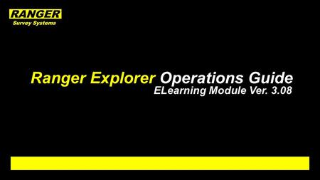 Ranger Explorer Operations Guide ELearning Module Ver. 3.08.