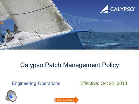 Calypso Patch Management Policy Engineering OperationsEffective: Oct 22, 2013 Click to continue.