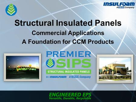 Structural Insulated Panels Commercial Applications A Foundation for CCM Products.