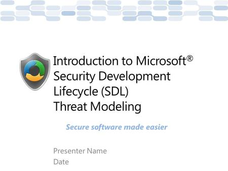 Presenter Name Date Introduction to Microsoft ® Security Development Lifecycle (SDL) Threat Modeling Secure software made easier.