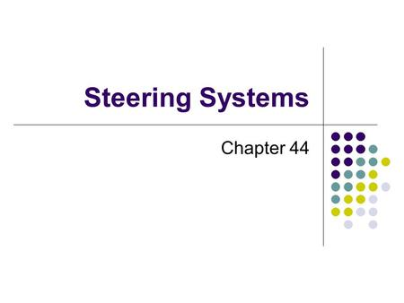Steering Systems Chapter 44. Steering system problem diagnosis Steering system maintenance Steering column service Manual steering gearbox service (recirculating-ball.