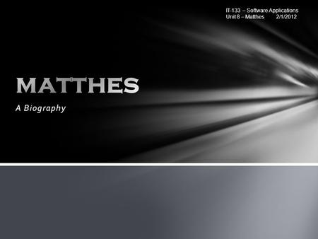 A Biography IT-133 – Software Applications Unit 8 – Matthes 2/1/2012.