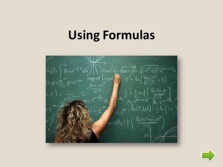 Using Formulas. Steps for Solving Formula Problems 1.Choose the correct formula (if it not given to you in the problem) 2.Identify what to substitute.