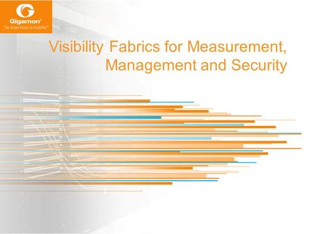 Visibility Fabrics for Measurement, Management and Security.