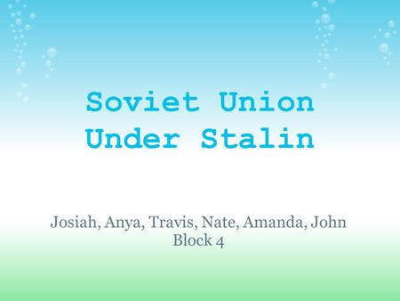 Soviet Union Under Stalin Josiah, Anya, Travis, Nate, Amanda, John Block 4.