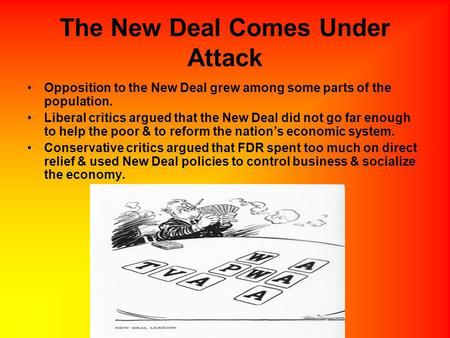 The New Deal Comes Under Attack Opposition to the New Deal grew among some parts of the population. Liberal critics argued that the New Deal did not go.