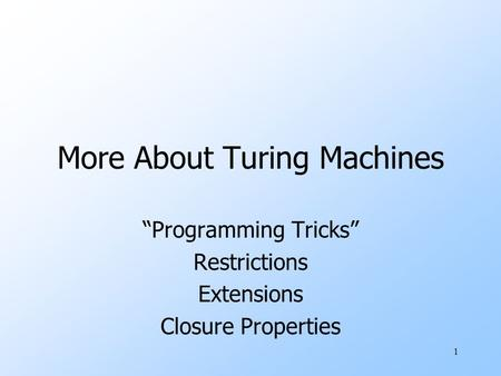 "1 More About Turing Machines ""Programming Tricks"" Restrictions Extensions Closure Properties."