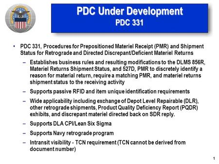 1 PDC Under Development PDC 331 PDC 331, Procedures for Prepositioned Materiel Receipt (PMR) and Shipment Status for Retrograde and Directed Discrepant/Deficient.