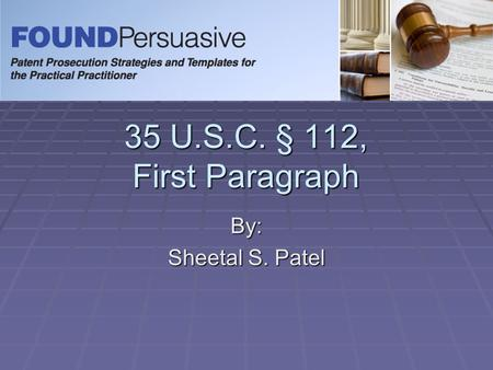 35 U.S.C. § 112, First Paragraph By: Sheetal S. Patel.