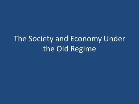 The Society and Economy Under the Old Regime. Introduction Old Regime  The life and institutions of prerevolutionary Europe  Politically  Rule of absolutism.