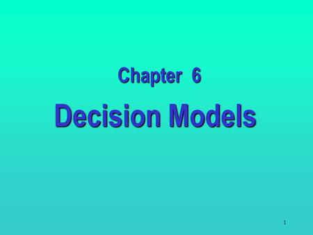 1 Decision Models Chapter 6 2 6.1 Introduction to Decision Analysis The field of decision analysis provides a framework for making important decisions.