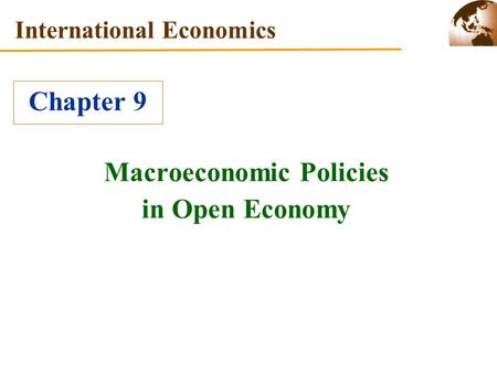 Macroeconomic Policies in Open Economy International Economics Chapter 9.