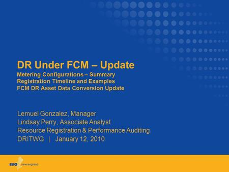 DR Under FCM – Update Metering Configurations – Summary Registration Timeline and Examples FCM DR Asset Data Conversion Update Lemuel Gonzalez, Manager.