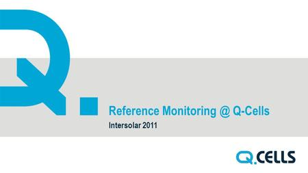 Reference Q-Cells Intersolar 2011. CONTENT 2 1. NETWORK OF REFERENCES UNDER MONITORING 2. EXAMPLES OF PERFORMANCE DATA 3. LIVE LOG-IN TO.