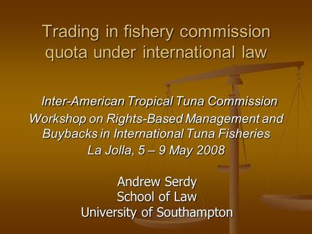 Trading in fishery commission quota under international law Inter-American Tropical Tuna Commission Workshop on Rights-Based Management and Buybacks in.