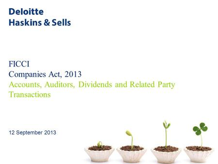 FICCI Companies Act, 2013 Accounts, Auditors, Dividends and Related Party Transactions 12 September 2013.