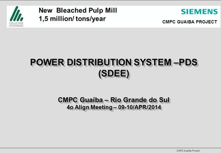 CMPC Guaíba Project CMPC GUAIBA PROJECT POWER DISTRIBUTION SYSTEM –PDS (SDEE) CMPC Guaíba – Rio Grande do Sul 4o Align Meeting – 09-10/APR/2014 POWER DISTRIBUTION.