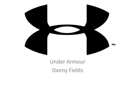 Under Armour Danny Fields. PEST/Industry Analysis.
